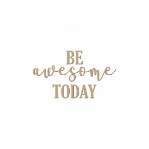 Be Awesome Today Hot Foil Plate - Spellbinders